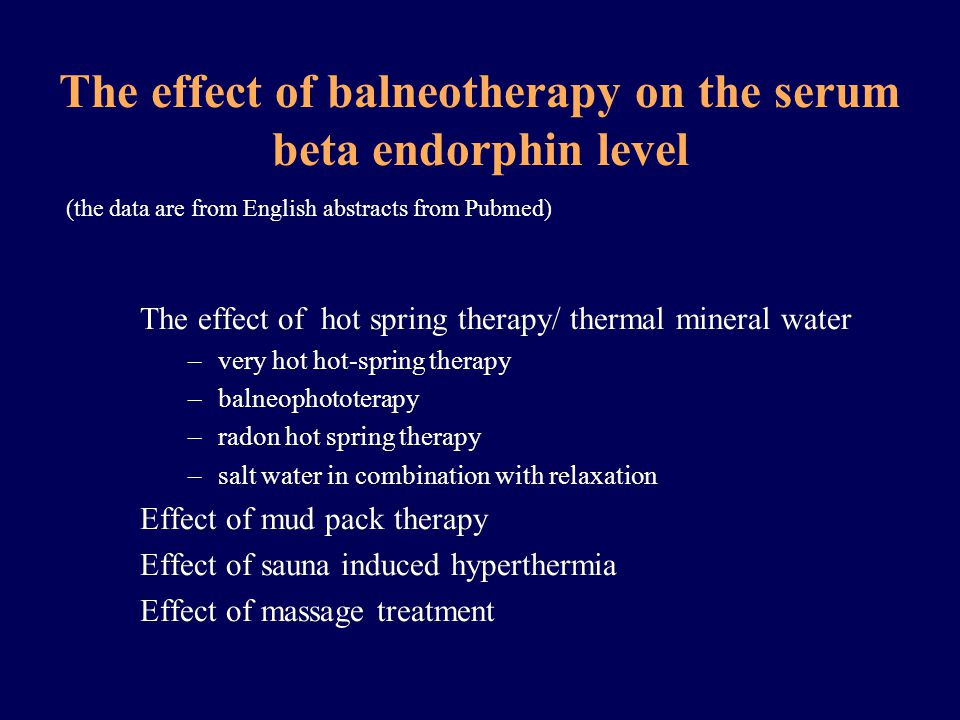 The effect of balneotherapy on the serum beta endorphin level The effect of hot spring therapy/ thermal mineral water –very hot hot-spring therapy –ba