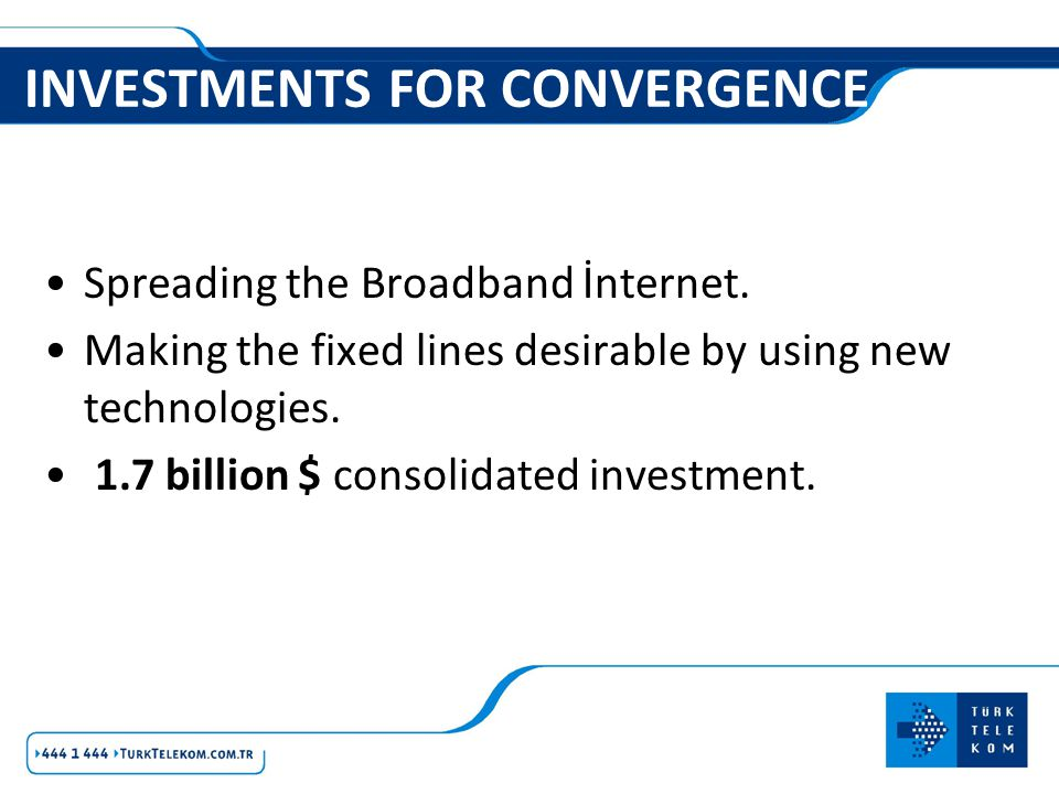 INVESTMENTS FOR CONVERGENCE Spreading the Broadband İnternet.