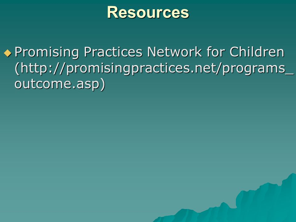 Resources  Promising Practices Network for Children (http://promisingpractices.net/programs_ outcome.asp)