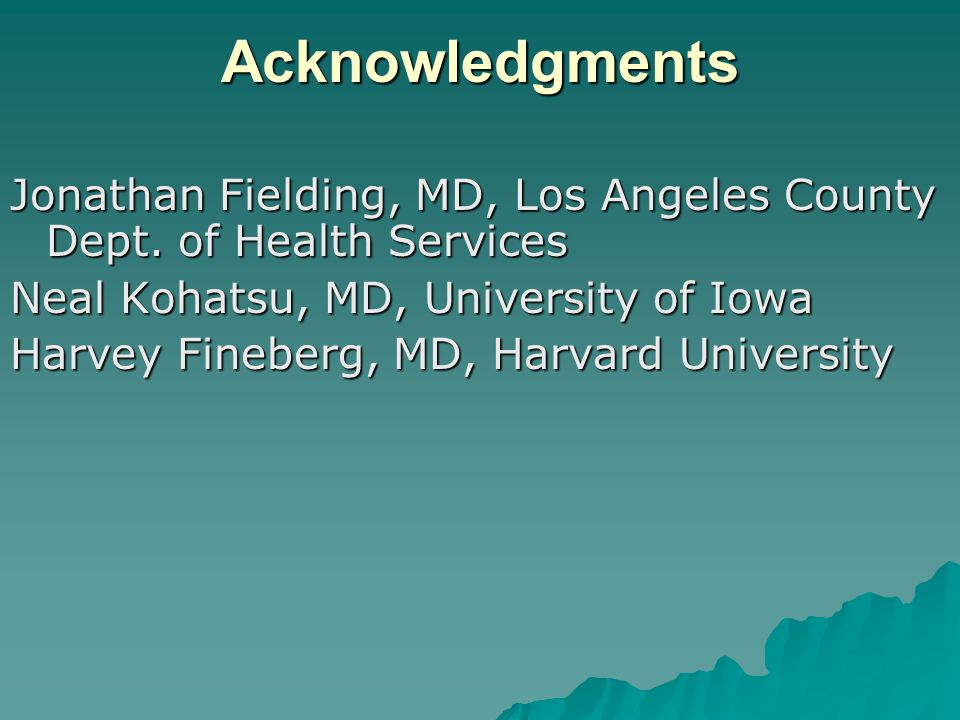 Acknowledgments Jonathan Fielding, MD, Los Angeles County Dept.