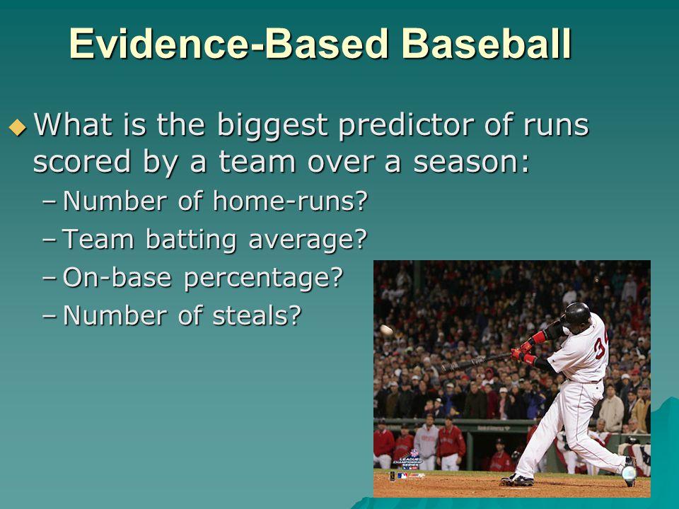 Evidence-Based Baseball  Answer: On-base percentage. –Lewis, Moneyball, 2003.