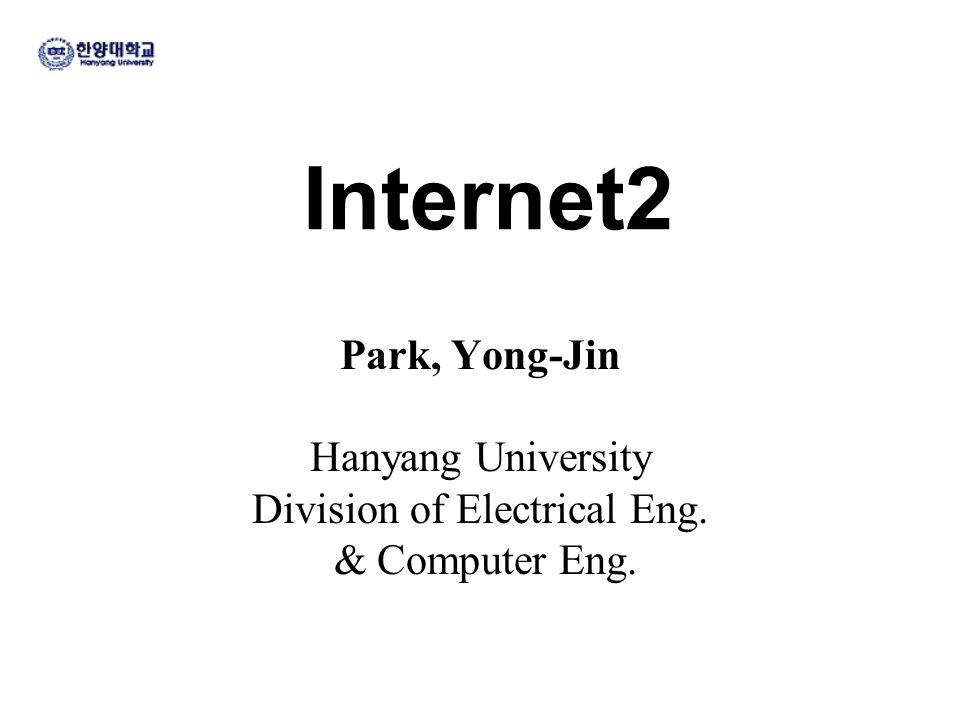 Internet2 Park, Yong-Jin Hanyang University Division of Electrical Eng. & Computer Eng.
