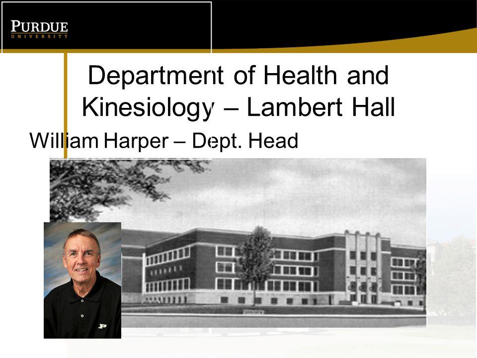 Department of Health and Kinesiology – Lambert Hall William Harper – Dept. Head