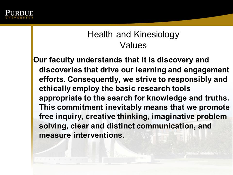 Health and Kinesiology Values Our faculty understands that it is discovery and discoveries that drive our learning and engagement efforts. Consequentl