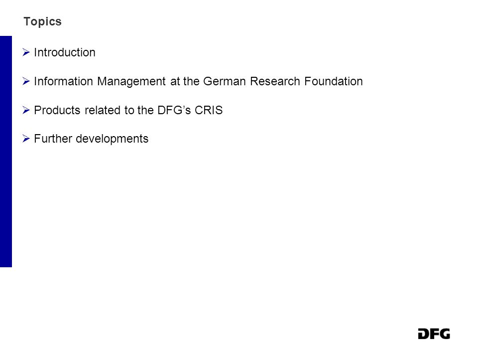 Topics  Introduction  Information Management at the German Research Foundation  Products related to the DFG's CRIS  Further developments