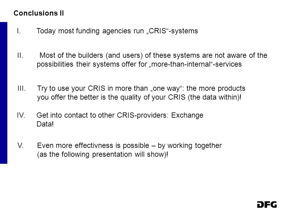 "Conclusions II I.Today most funding agencies run ""CRIS -systems II."