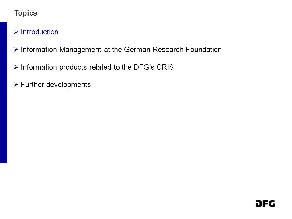 Topics  Introduction  Information Management at the German Research Foundation  Information products related to the DFG's CRIS  Further developments