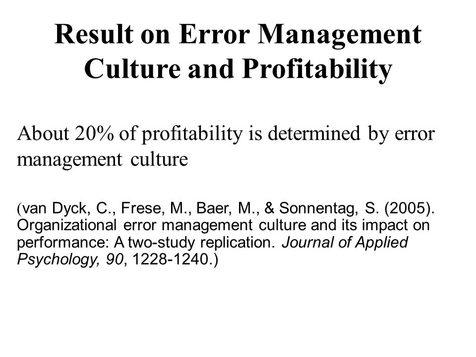 Result on Error Management Culture and Profitability About 20% of profitability is determined by error management culture ( van Dyck, C., Frese, M., Baer, M., & Sonnentag, S.