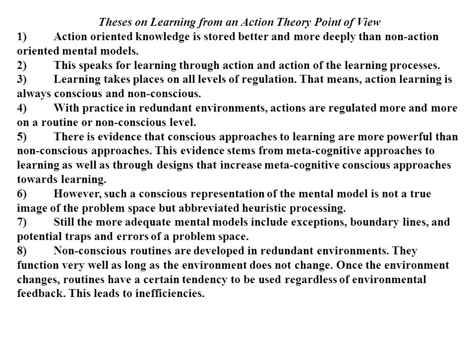 Theses on Learning from an Action Theory Point of View 1) Action oriented knowledge is stored better and more deeply than non-action oriented mental m