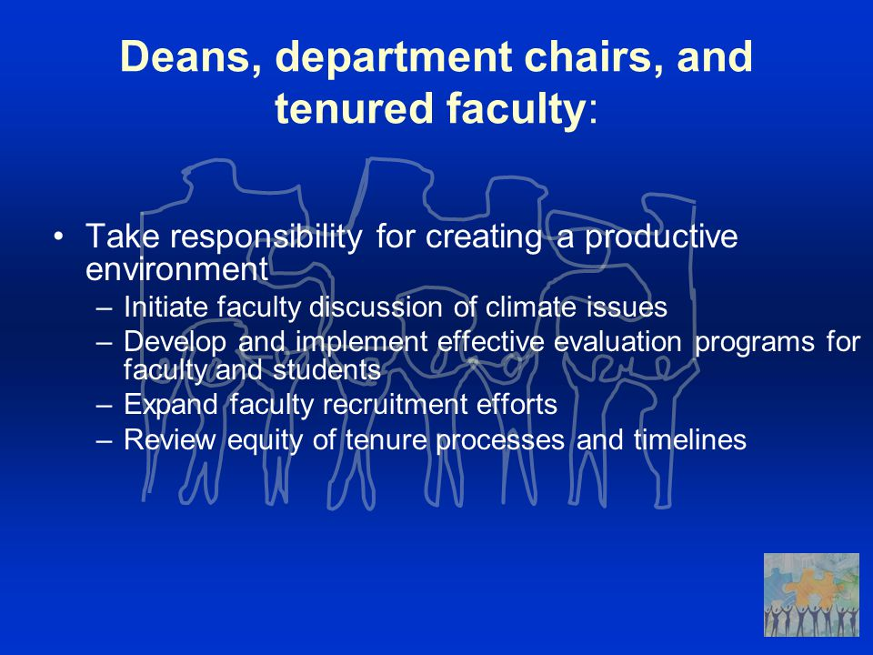 Take responsibility for creating a productive environment –Initiate faculty discussion of climate issues –Develop and implement effective evaluation p