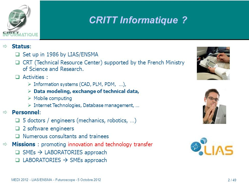 CRITT Informatique ? ðStatus:  Set up in 1986 by LIAS/ENSMA  CRT (Technical Resource Center) supported by the French Ministry of Science and Researc