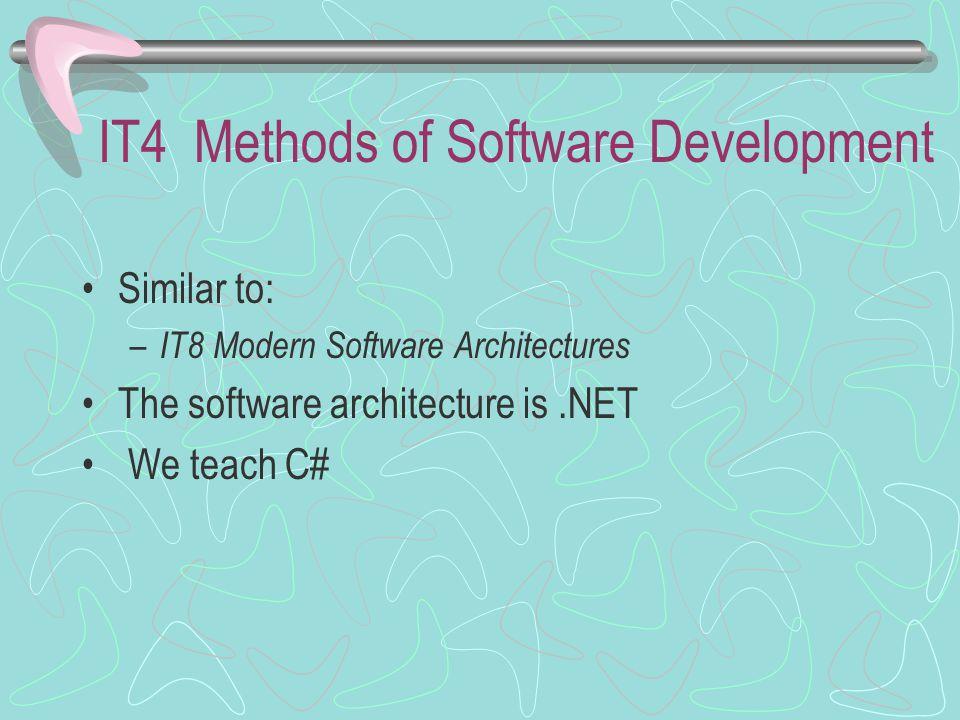 IT4 Methods of Software Development Similar to: – IT8 Modern Software Architectures The software architecture is.NET We teach C#