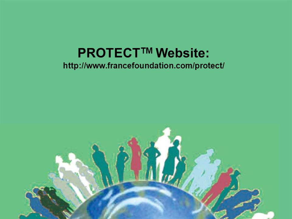 PROTECT TM Website: http://www.francefoundation.com/protect/