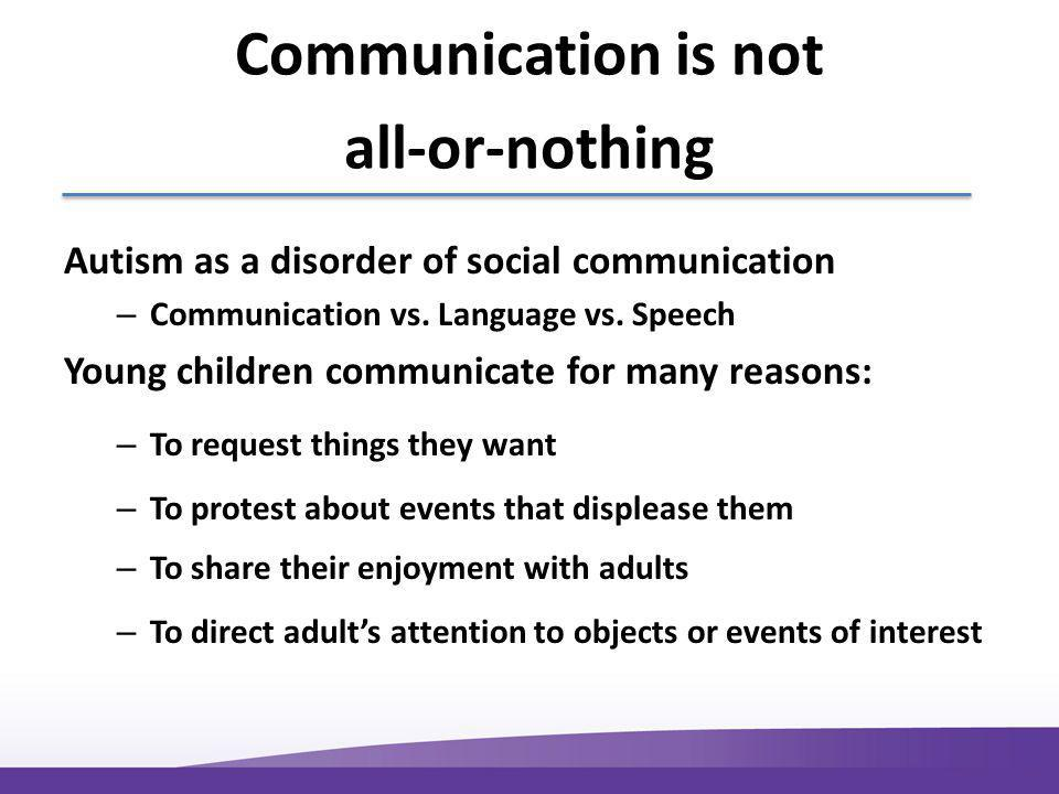 Communication is not all-or-nothing Autism as a disorder of social communication – Communication vs.