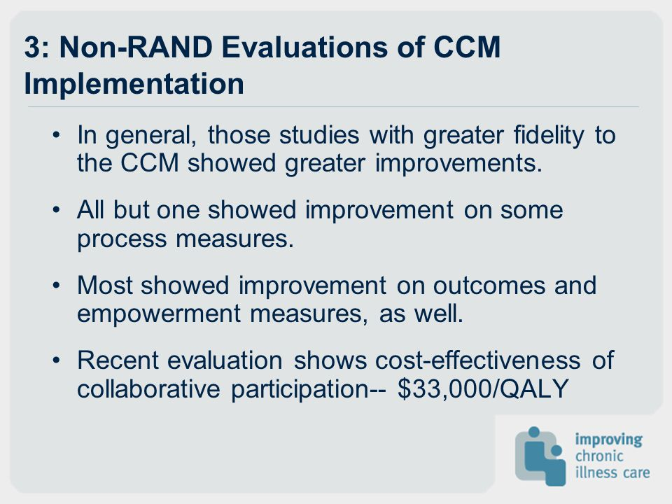 3: Non-RAND Evaluations of CCM Implementation In general, those studies with greater fidelity to the CCM showed greater improvements. All but one show
