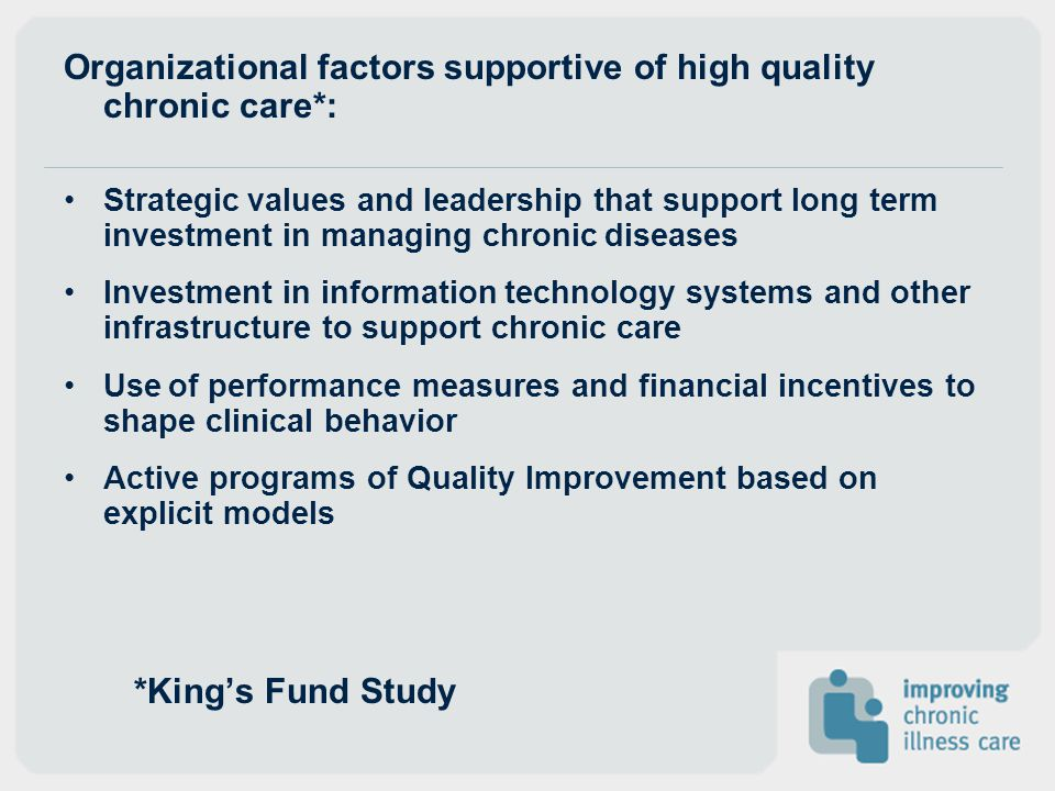 *King's Fund Study Organizational factors supportive of high quality chronic care*: Strategic values and leadership that support long term investment