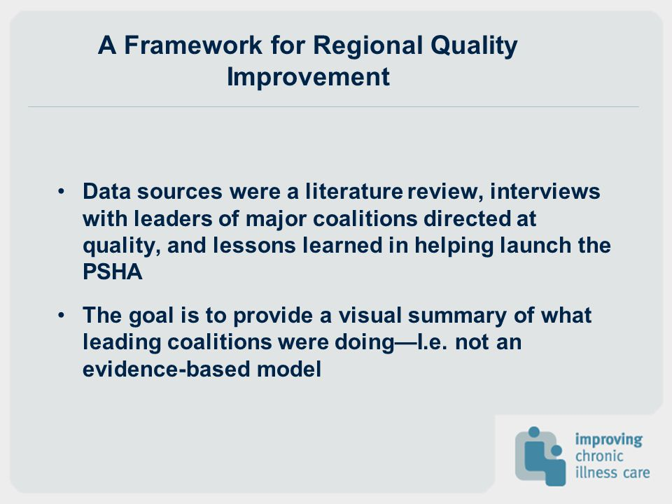A Framework for Regional Quality Improvement Data sources were a literature review, interviews with leaders of major coalitions directed at quality, a