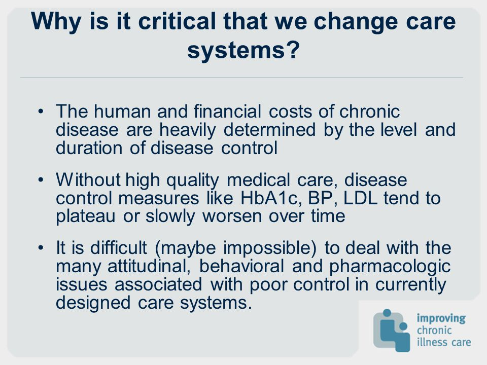 *King's Fund Study Organizational factors supportive of high quality chronic care*: Strategic values and leadership that support long term investment in managing chronic diseases Investment in information technology systems and other infrastructure to support chronic care Use of performance measures and financial incentives to shape clinical behavior Active programs of Quality Improvement based on explicit models