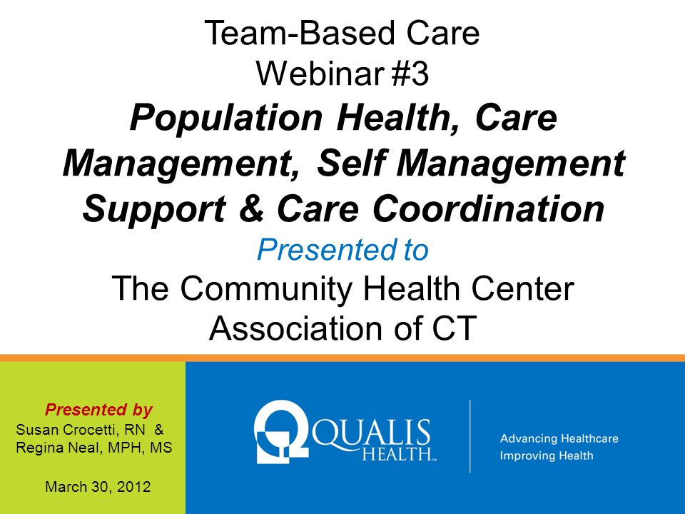 Team-Based Care Webinar #3 Population Health, Care Management, Self Management Support & Care Coordination Presented to The Community Health Center As