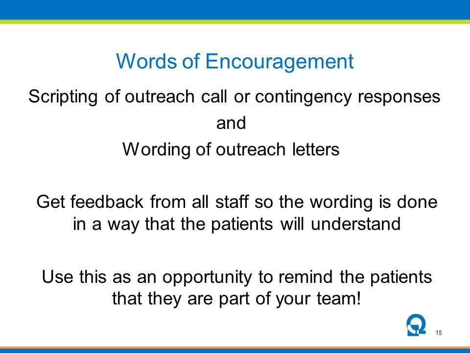 15 Words of Encouragement Scripting of outreach call or contingency responses and Wording of outreach letters Get feedback from all staff so the wordi