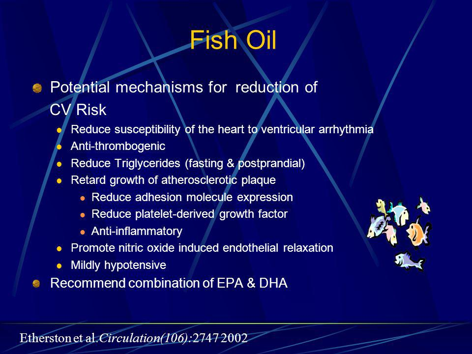 F i s h O i l used as modifier for lipid profile, specifically triglyceride levels, using various doses daily can have some GI issues when starting can titrate up to about 9 grams daily best taken with food Need to be cautious with Anticoagulants  Coumadin  Warfarin Antiplatelet Drugs  ASA  NSAIDS  Ticlid  Plavix