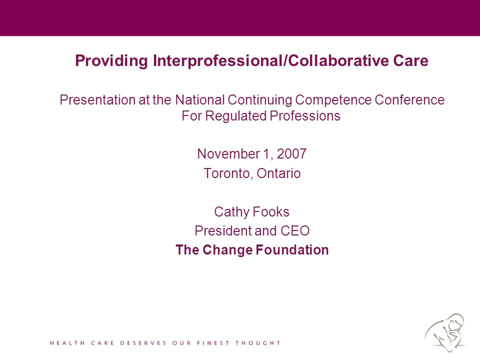 Providing Interprofessional/Collaborative Care Presentation at the National Continuing Competence Conference For Regulated Professions November 1, 200