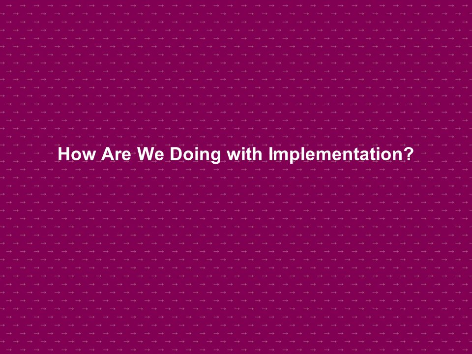 How Are We Doing with Implementation?