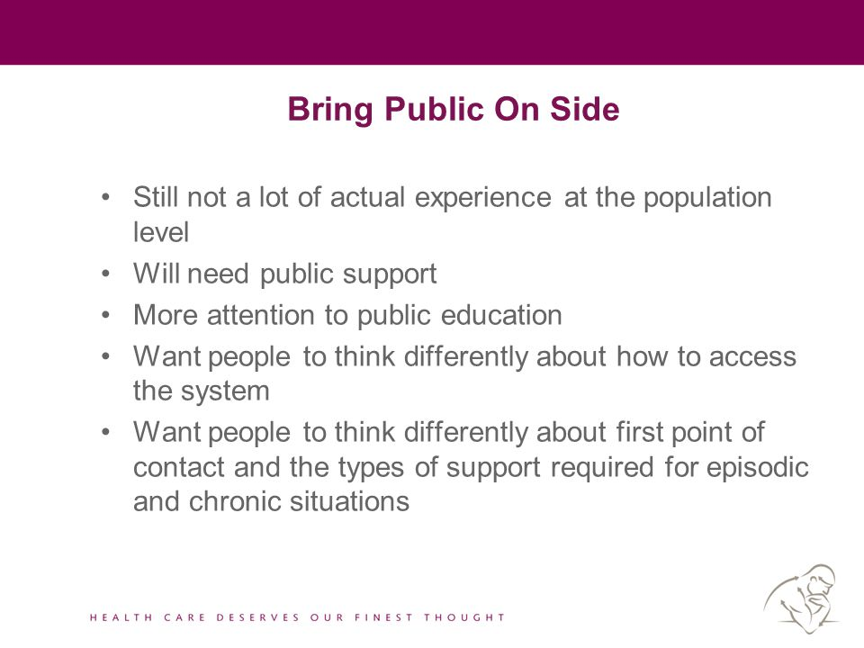 Bring Public On Side Still not a lot of actual experience at the population level Will need public support More attention to public education Want peo