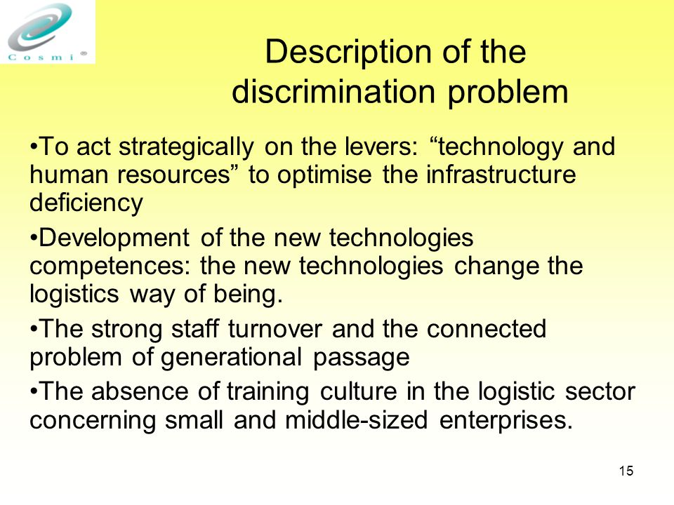15 Description of the discrimination problem To act strategically on the levers: technology and human resources to optimise the infrastructure deficiency Development of the new technologies competences: the new technologies change the logistics way of being.