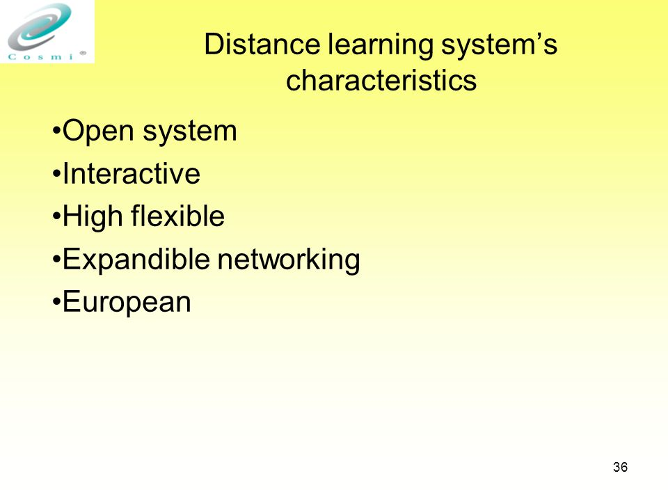 36 Distance learning system's characteristics Open system Interactive High flexible Expandible networking European