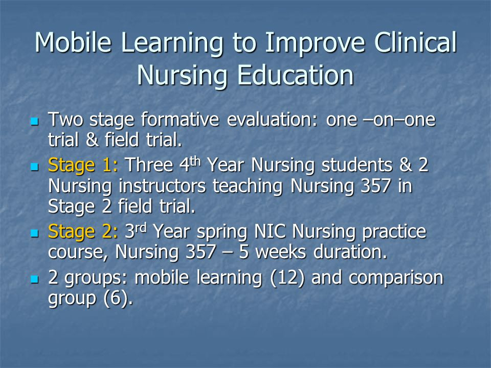 Mobile Learning to Improve Clinical Nursing Education Two stage formative evaluation: one –on–one trial & field trial.