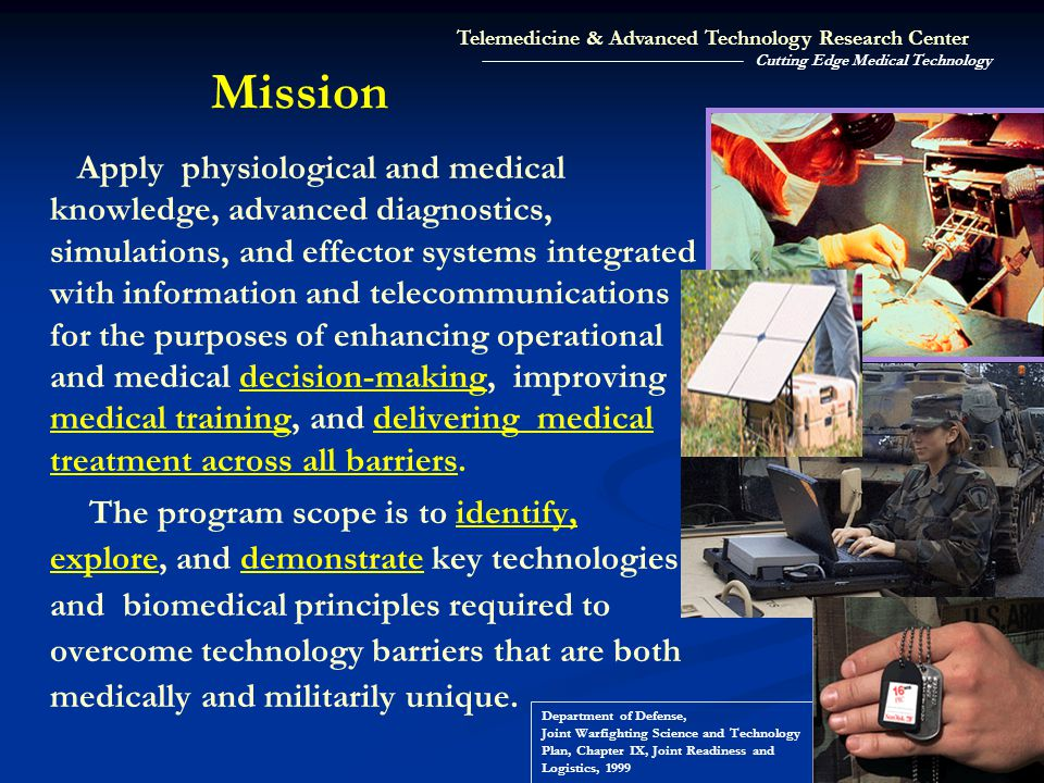 Apply physiological and medical knowledge, advanced diagnostics, simulations, and effector systems integrated with information and telecommunications for the purposes of enhancing operational and medical decision-making, improving medical training, and delivering medical treatment across all barriers.