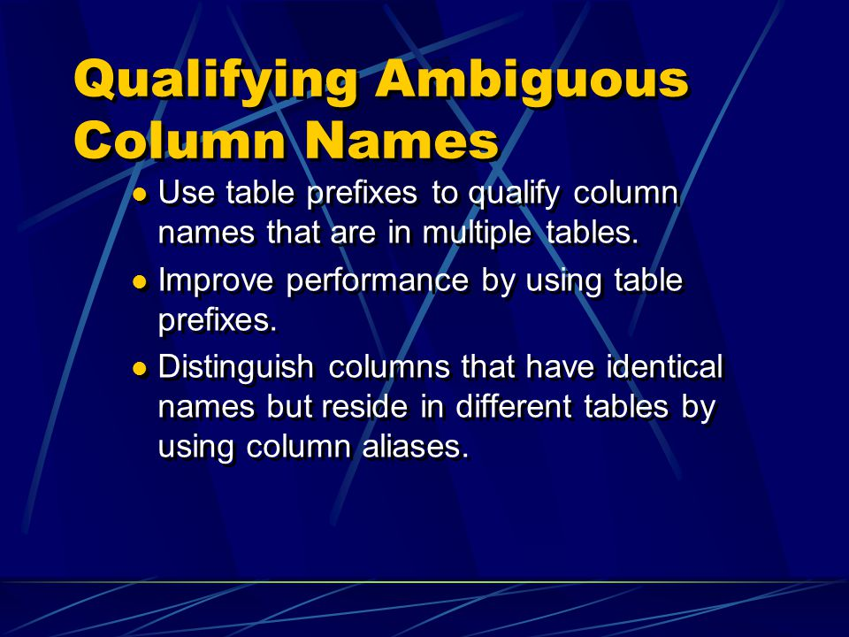 Qualifying Ambiguous Column Names Use table prefixes to qualify column names that are in multiple tables.
