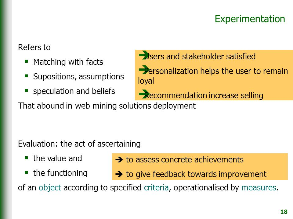 18 Experimentation Refers to  Matching with facts  Supositions, assumptions  speculation and beliefs That abound in web mining solutions deployment
