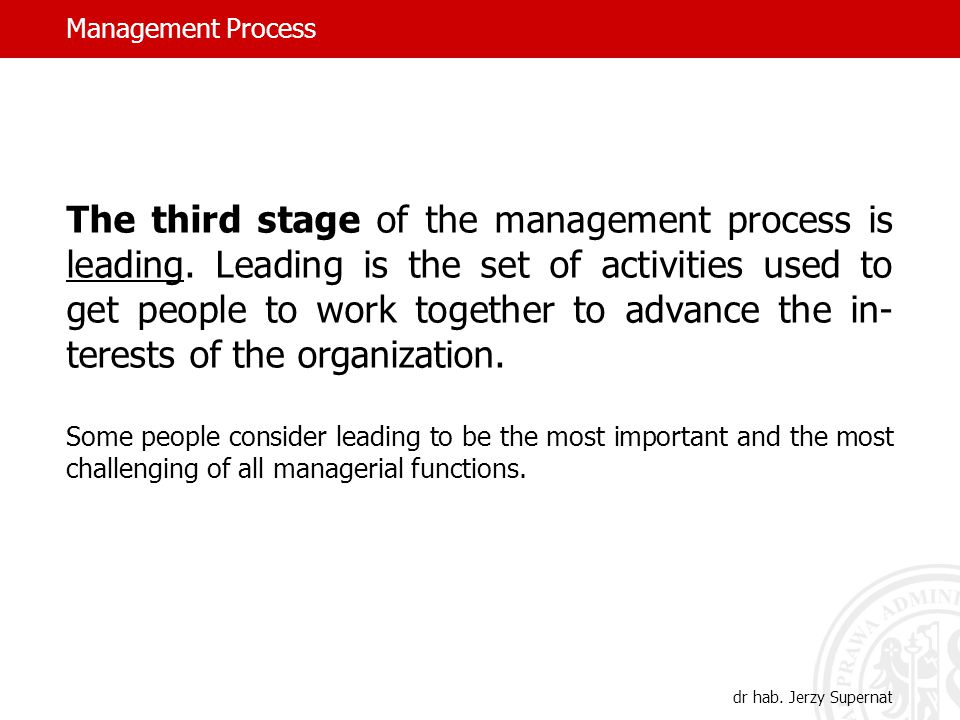 Management Process dr hab. Jerzy Supernat The third stage of the management process is leading.
