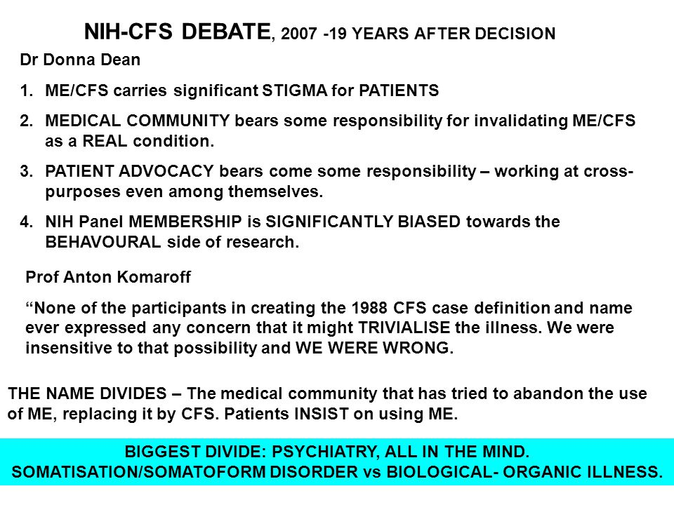 NIH-CFS DEBATE, 2007 -19 YEARS AFTER DECISION Dr Donna Dean 1.ME/CFS carries significant STIGMA for PATIENTS 2.MEDICAL COMMUNITY bears some responsibility for invalidating ME/CFS as a REAL condition.