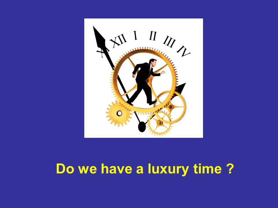 Do we have a luxury time ?