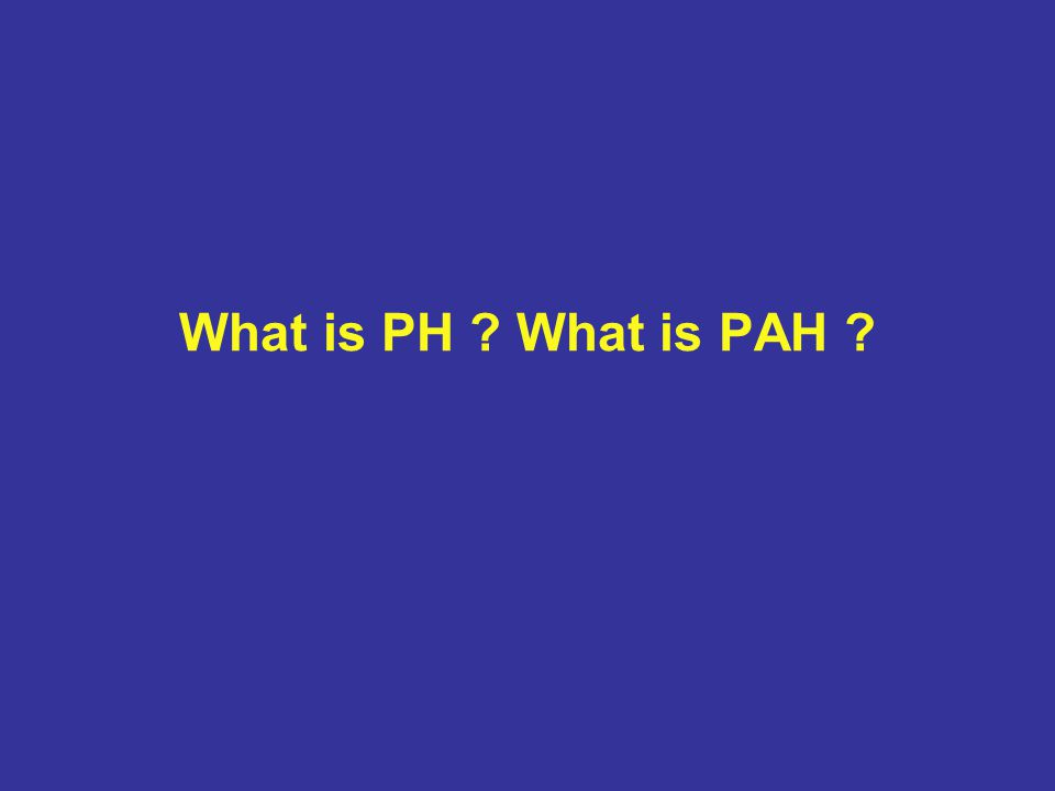 What is PH ? What is PAH ?