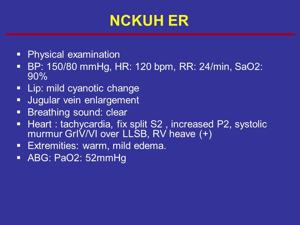 NCKUH ER  Physical examination  BP: 150/80 mmHg, HR: 120 bpm, RR: 24/min, SaO2: 90%  Lip: mild cyanotic change  Jugular vein enlargement  Breathi