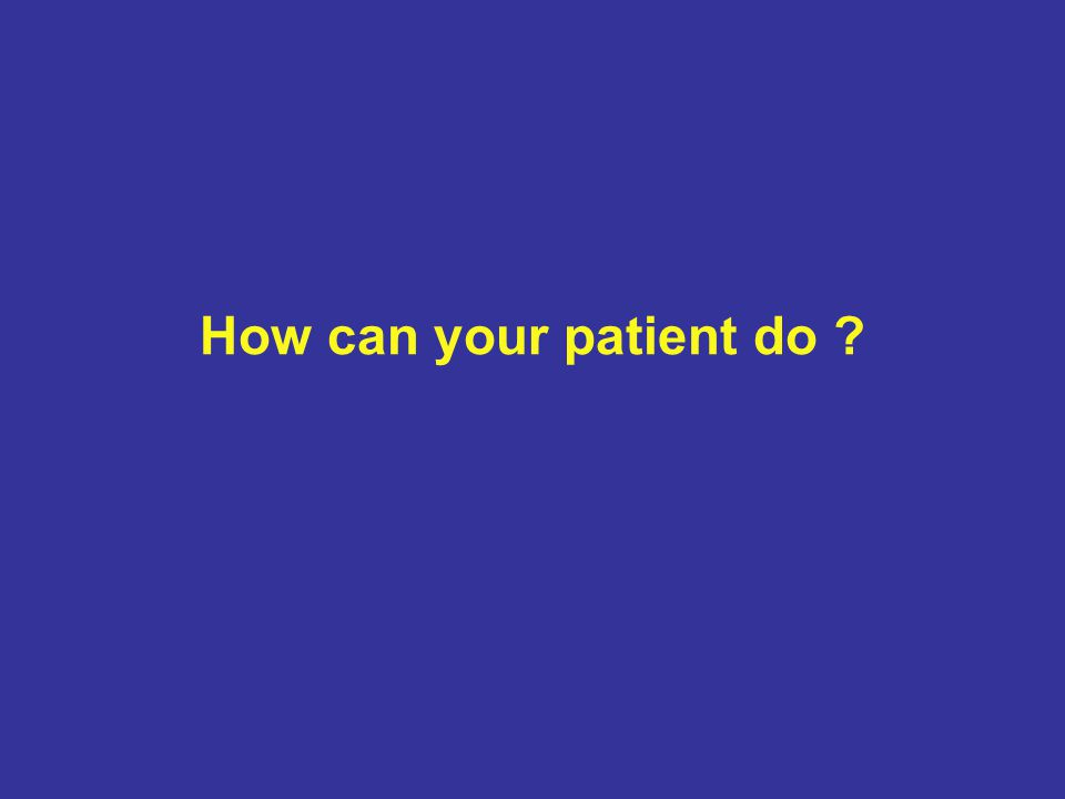 How can your patient do ?