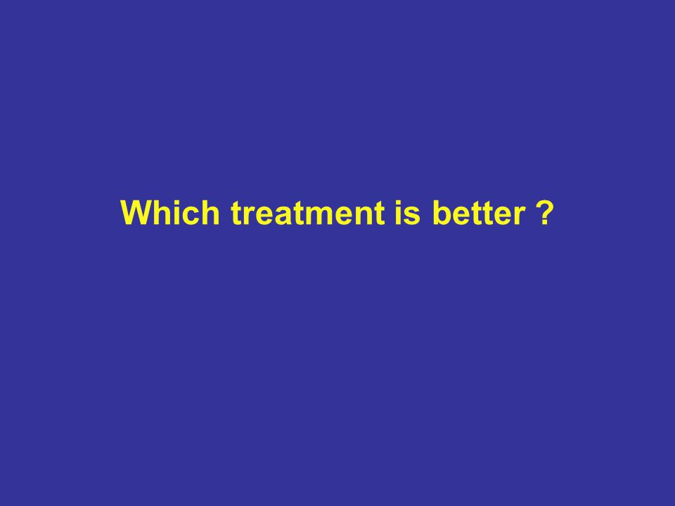 Which treatment is better ?