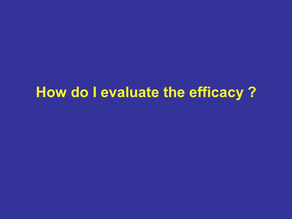How do I evaluate the efficacy ?