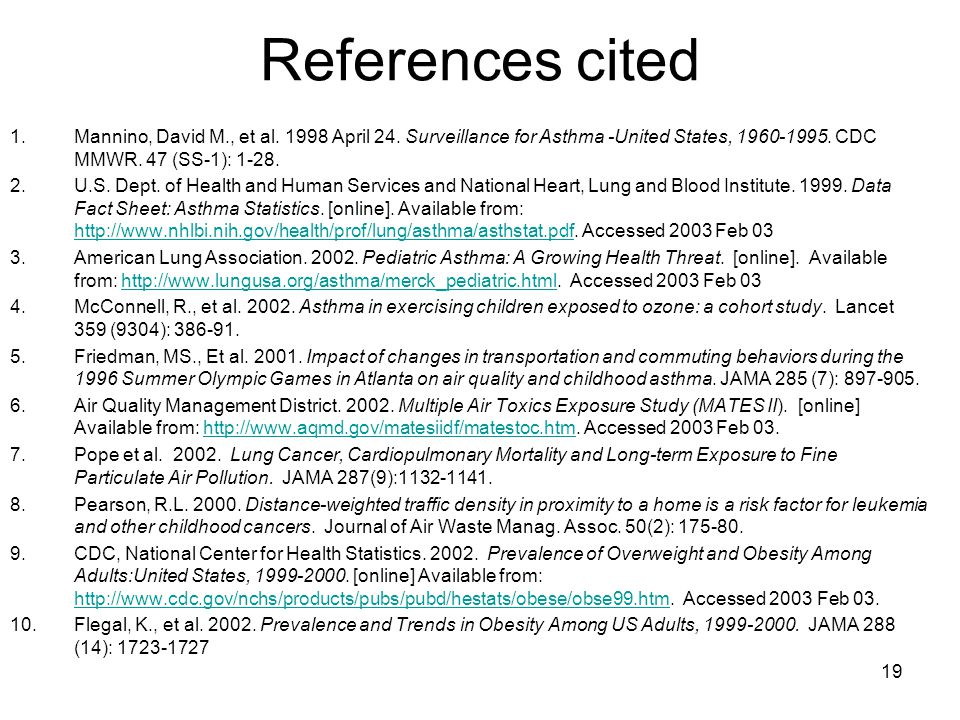 19 References cited 1.Mannino, David M., et al. 1998 April 24. Surveillance for Asthma -United States, 1960-1995. CDC MMWR. 47 (SS-1): 1-28. 2.U.S. De