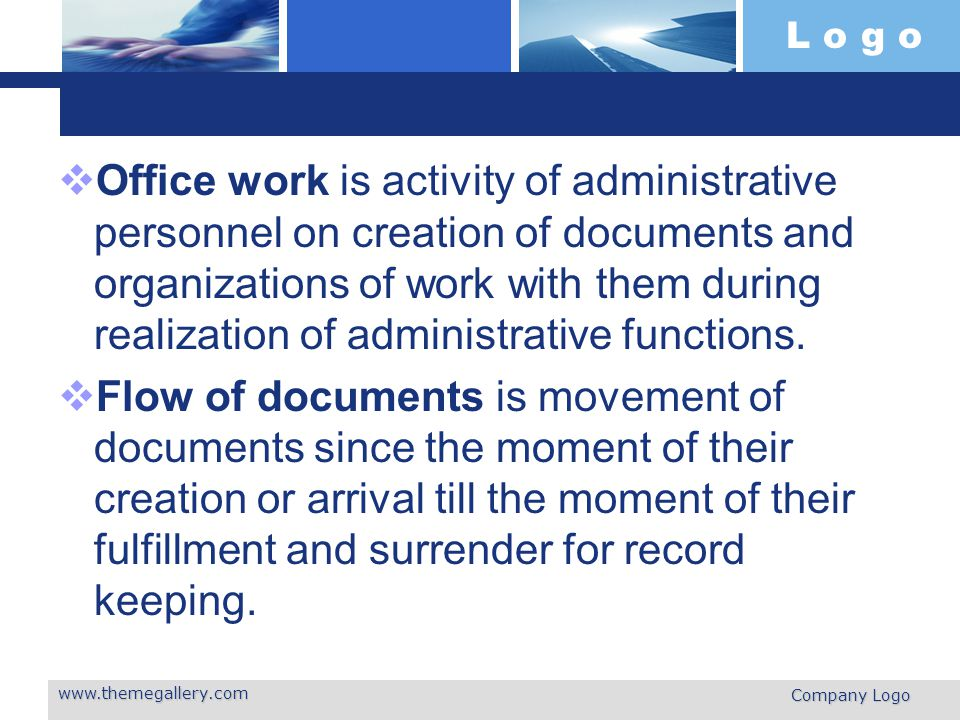 L o g o  Office work is activity of administrative personnel on creation of documents and organizations of work with them during realization of admi