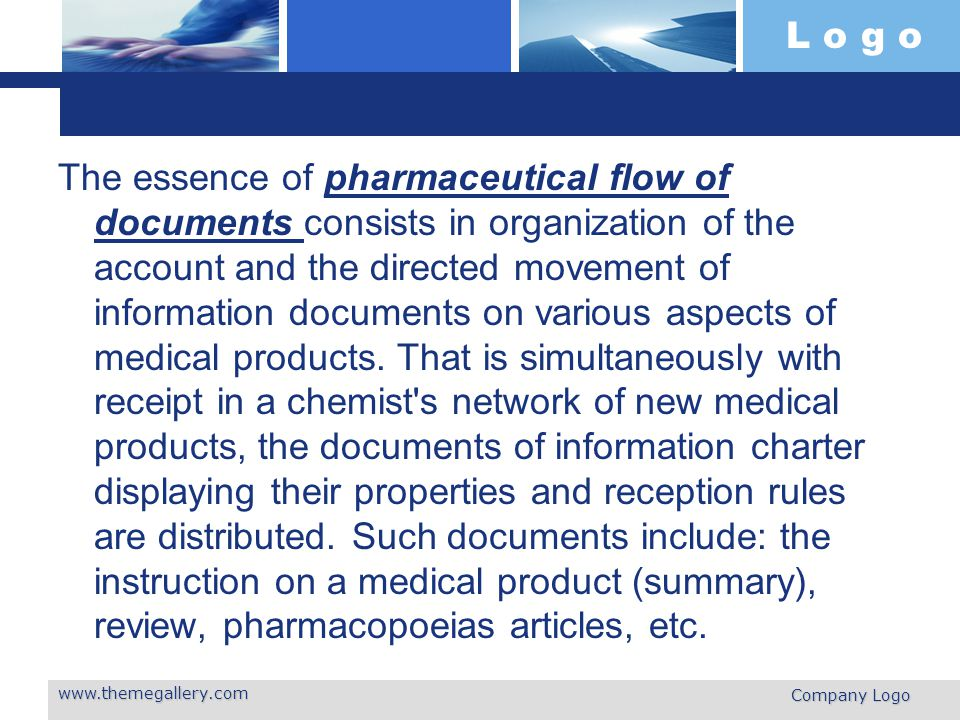 L o g o The essence of pharmaceutical flow of documents consists in organization of the account and the directed movement of information documents on various aspects of medical products.