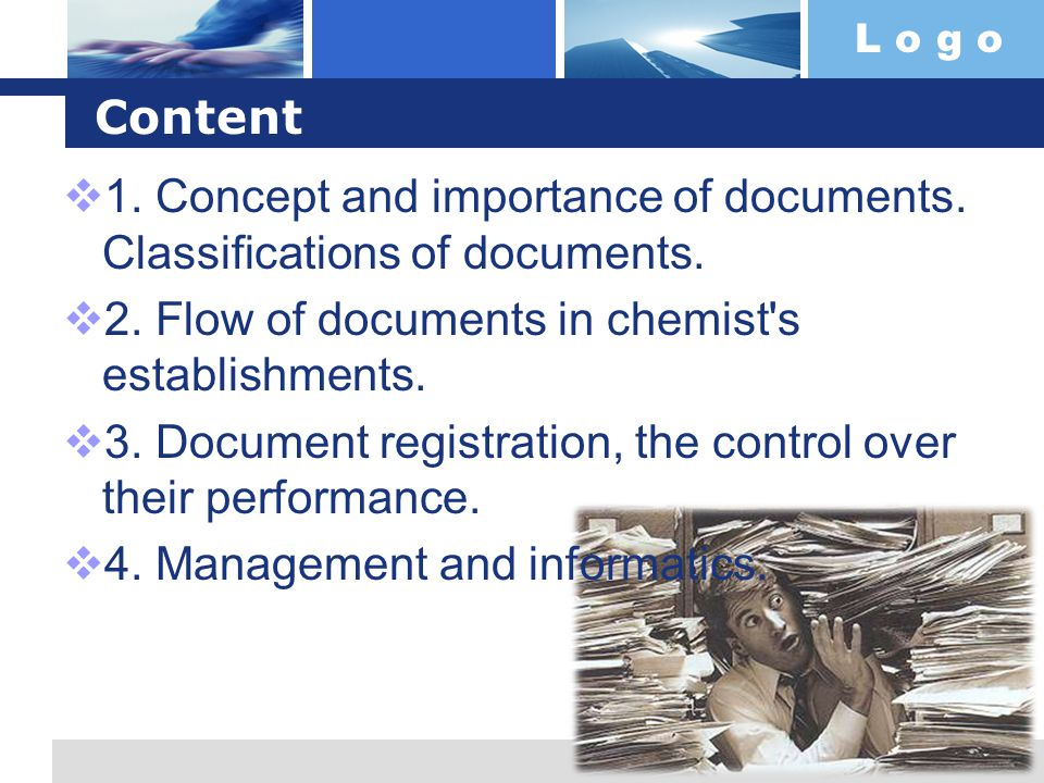 L o g o Components of Document Management There are six basic components of DMS:  Capture of documents for bringing them into the system  Storing and archiving methods  Indexing and retrieving tools for document search  Distribution for exporting documents from the systems  Security to protect documents from authorized access  Audit trails