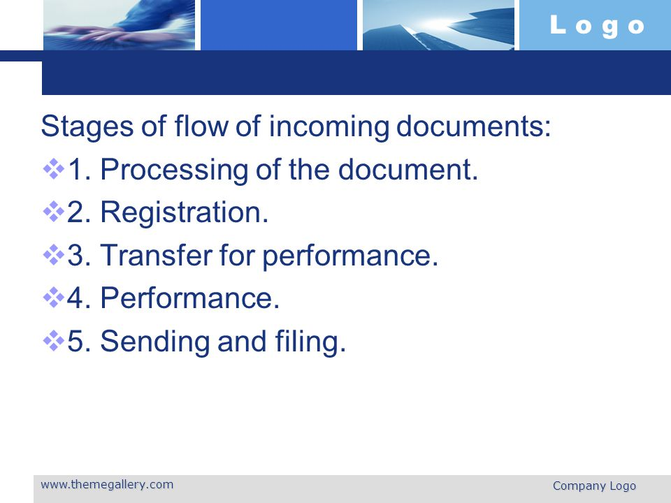 L o g o Stages of flow of incoming documents:  1. Processing of the document.  2. Registration.  3. Transfer for performance.  4. Performance.  5