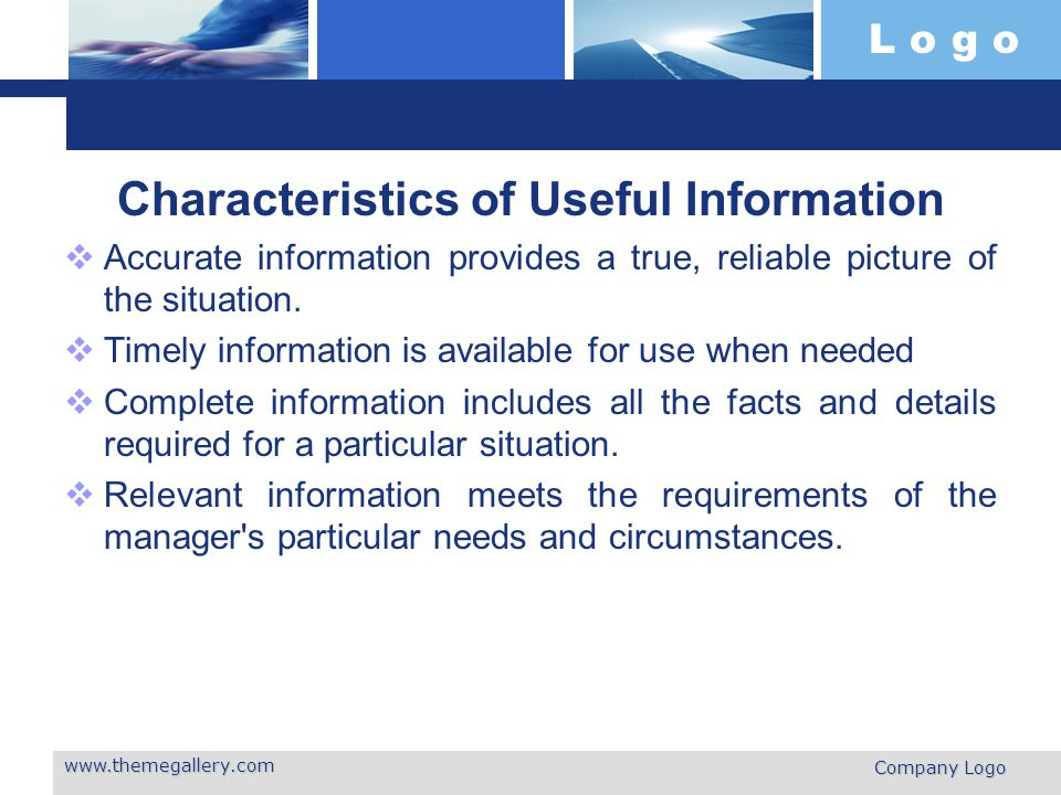 L o g o Characteristics of Useful Information  Accurate information provides a true, reliable picture of the situation.