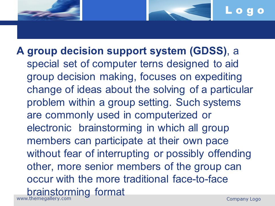 A group decision support system (GDSS), a special set of computer terns designed to aid group decision making, focuses on expediting change of ideas about the solving of a particular problem within a group setting.