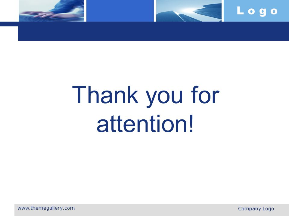 L o g o Thank you for attention! www.themegallery.com Company Logo